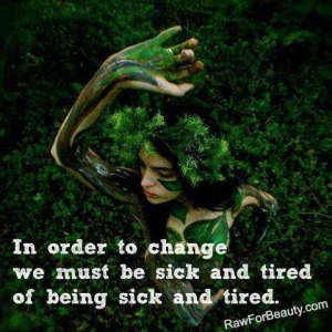 i order to change we must be sick and tired